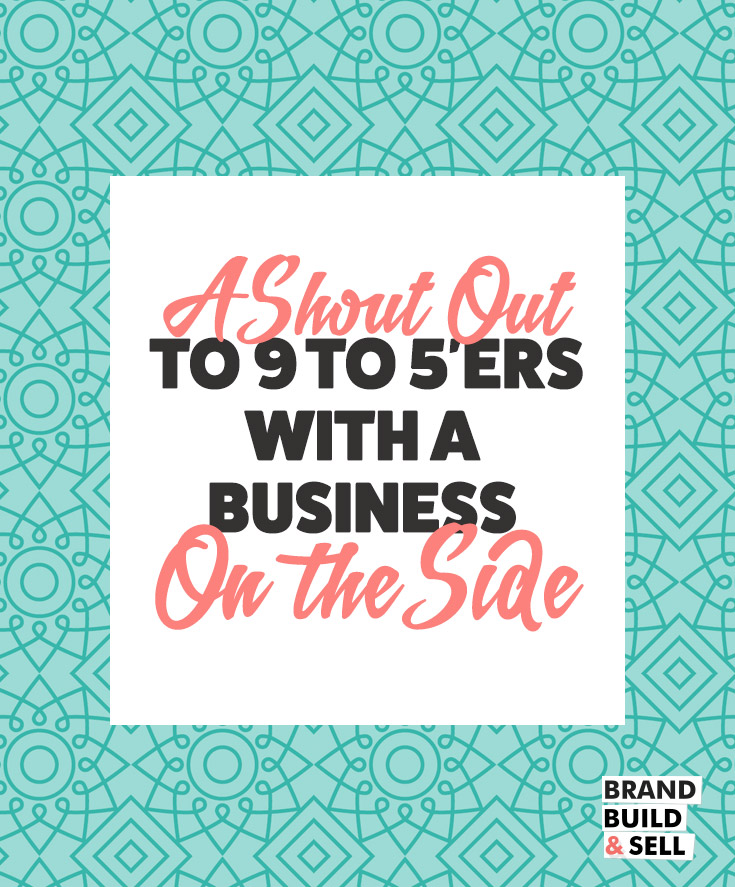 A Shout Out to 9 to 5'ers with a Business on the Side